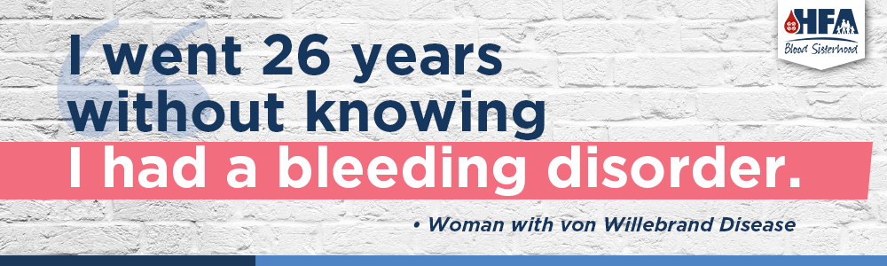"""I went 26 years without knowing I had a bleeding disorder."""