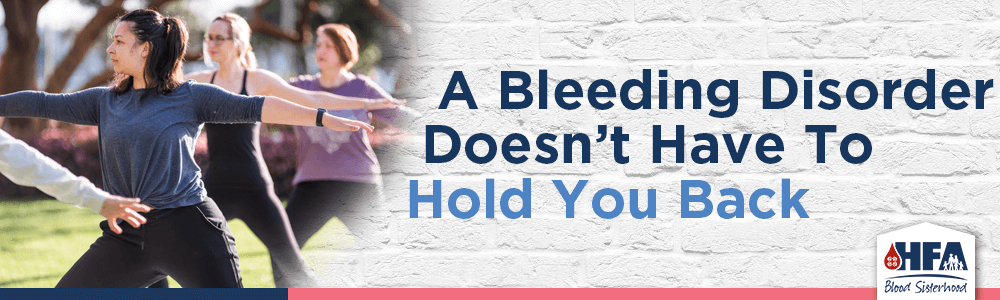 A bleeding disorder doesn't have to hold you back