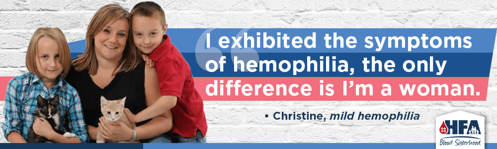 """I exhibited the symptoms of hemophilia, the only difference is I'm a woman."""