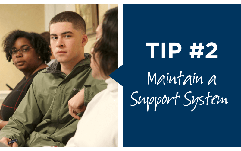 Tip number 2, maintain a support system
