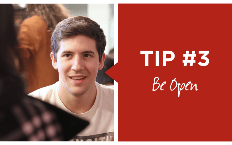 Tip number three, be open