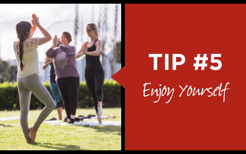 Tip number five, enjoy yourself