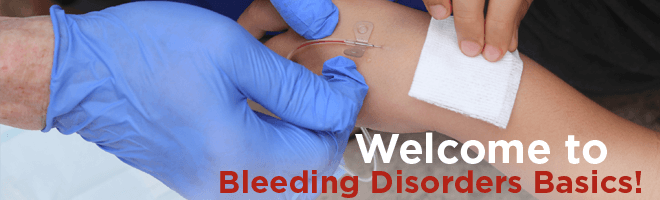 Welcome to Bleeding Disorders Basics!