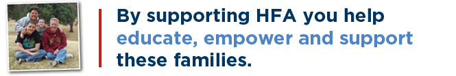 By supporting HFA you help educate, empower and support these families.