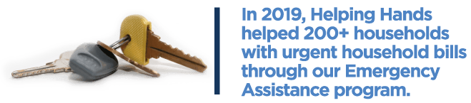 In 2019, Helping Hands assisted 200+ households with urgent household bills through our Emergency Assistance program.