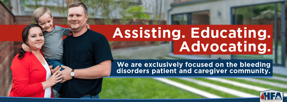 Assisting. Educating. Advocating. | We are exclusively focused on the bleeding disorders patient and caregiver community.